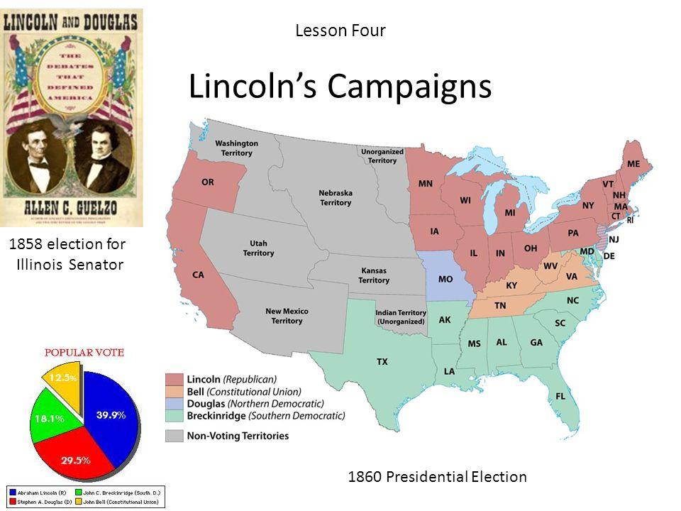 Lesson Four Lincolns Campaigns 1858 election for Illinois Senator 1860 Presidential Election