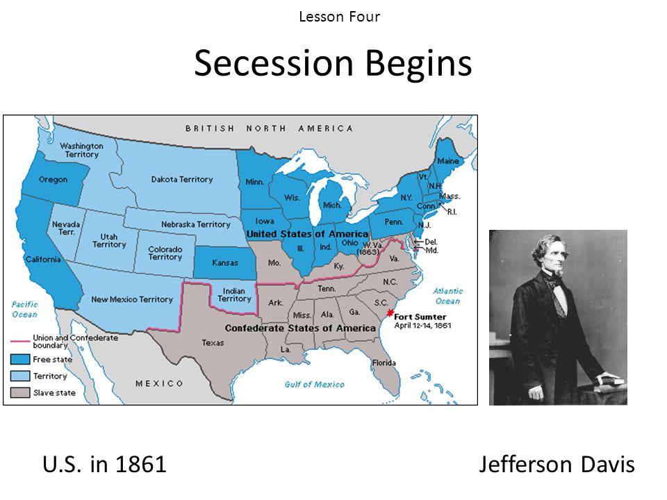 Secession Begins U.S. in 1861Jefferson Davis Lesson Four