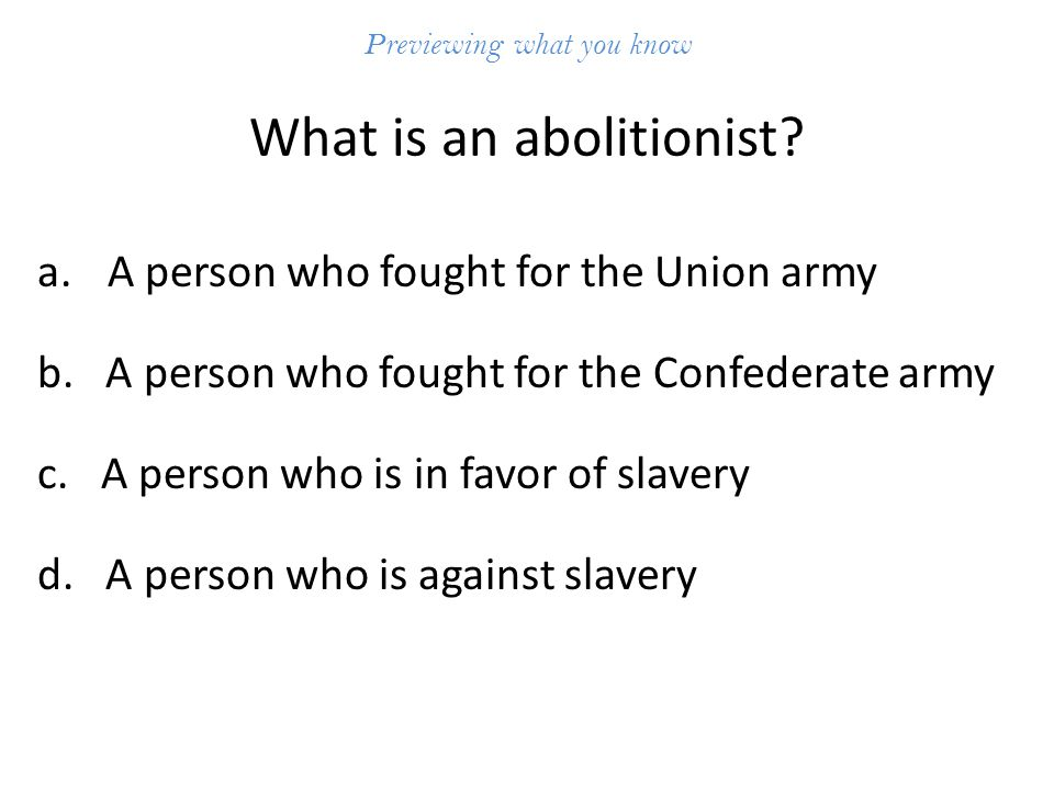 Previewing what you know What is an abolitionist.a.