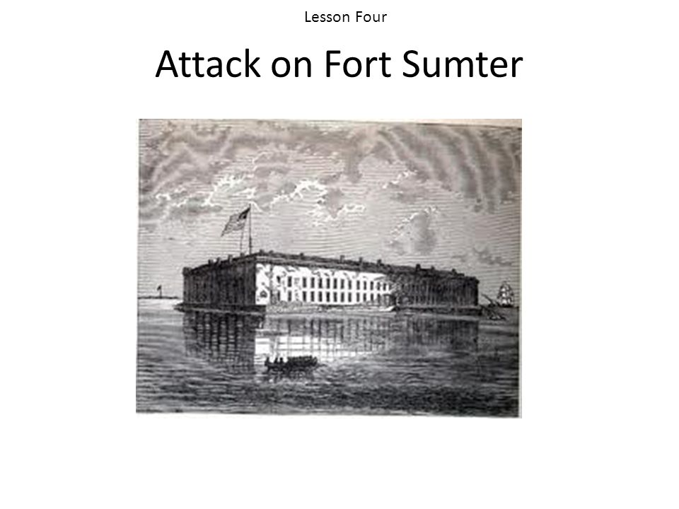 Attack on Fort Sumter Lesson Four