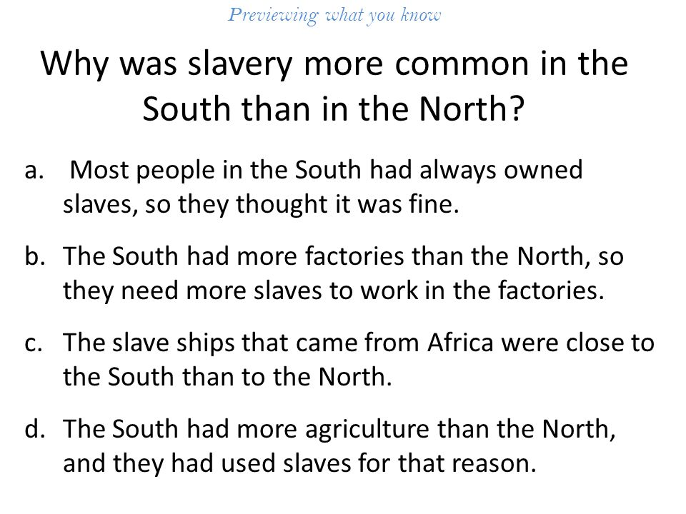 Previewing what you know Why was slavery more common in the South than in the North.