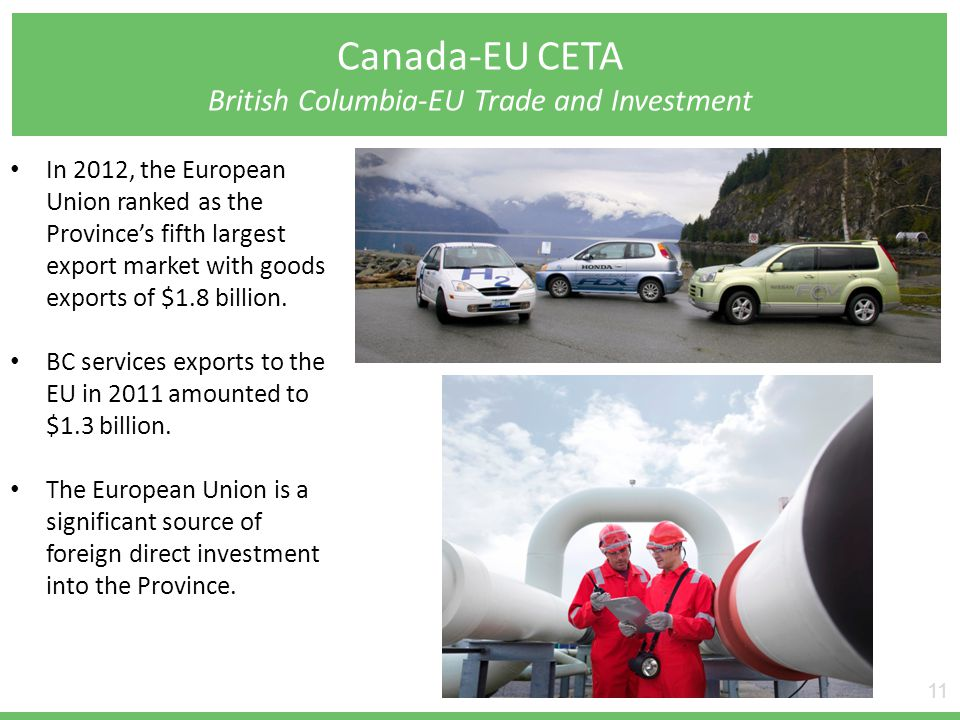Canada-EU CETA British Columbia-EU Trade and Investment 11 In 2012, the European Union ranked as the Provinces fifth largest export market with goods exports of $1.8 billion.