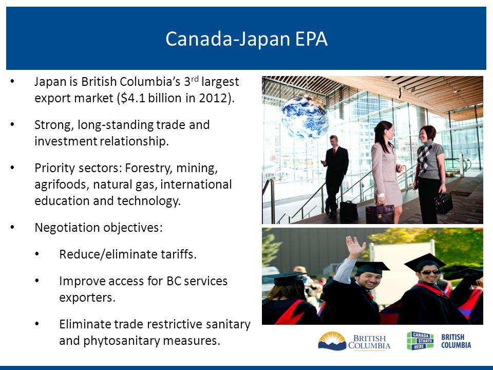 Canada-Japan EPA Japan is British Columbias 3 rd largest export market ($4.1 billion in 2012).