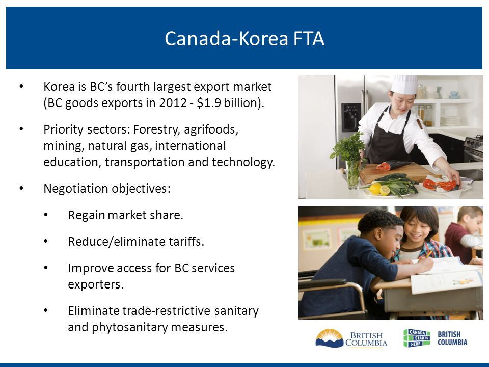 Canada-Korea FTA Korea is BCs fourth largest export market (BC goods exports in $1.9 billion).