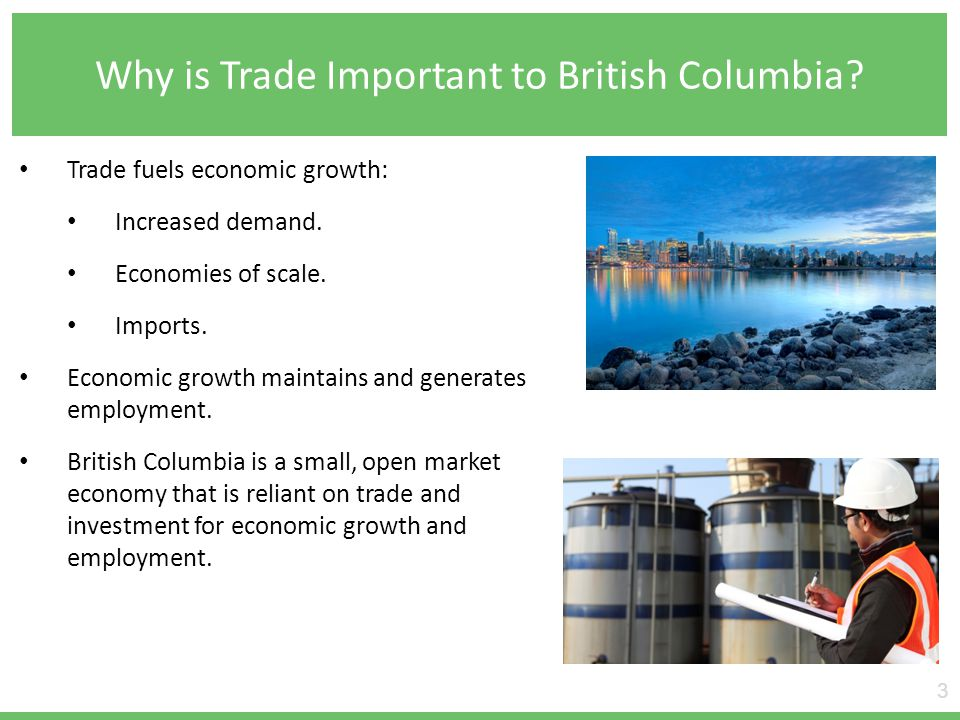 Why is Trade Important to British Columbia. 3 Trade fuels economic growth: Increased demand.