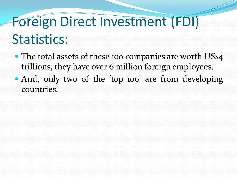 Foreign Direct Investment (FDI) Statistics: The total assets of these 100 companies are worth US$4 trillions, they have over 6 million foreign employees.