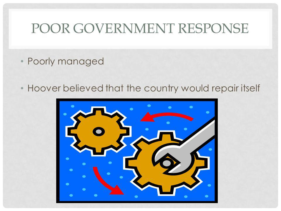 POOR GOVERNMENT RESPONSE Poorly managed Hoover believed that the country would repair itself