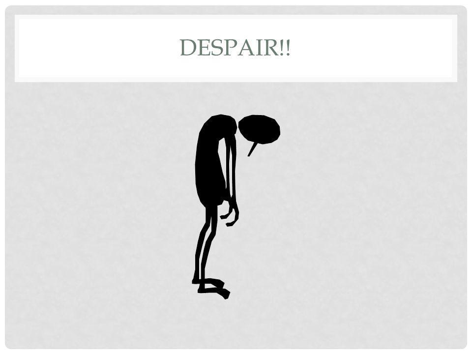 DESPAIR!!