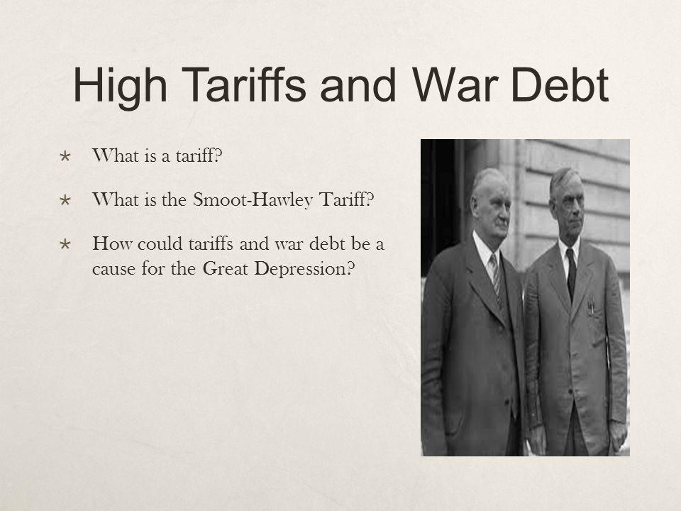 High Tariffs and War Debt What is a tariff.What is the Smoot-Hawley Tariff.
