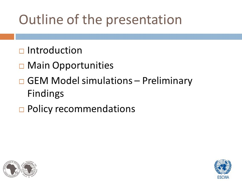 Outline of the presentation Introduction Main Opportunities GEM Model simulations – Preliminary Findings Policy recommendations