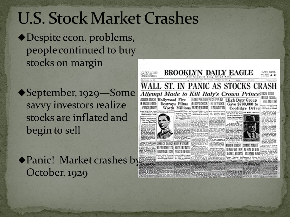 Despite econ. problems, people continued to buy stocks on margin September, 1929Some savvy investors realize stocks are inflated and begin to sell Pan