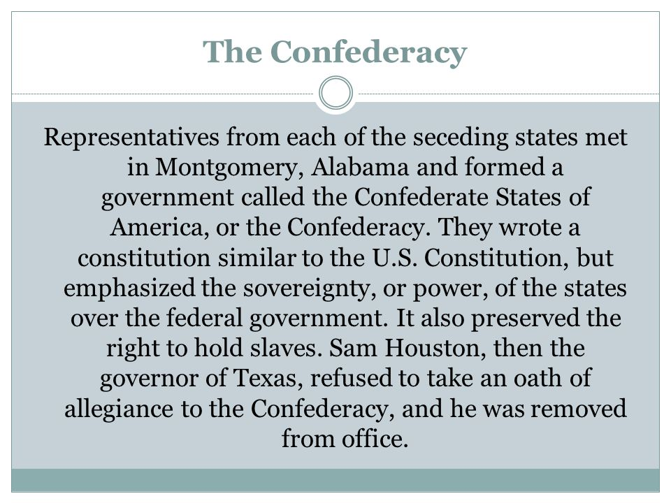 The Confederacy Representatives from each of the seceding states met in Montgomery, Alabama and formed a government called the Confederate States of A