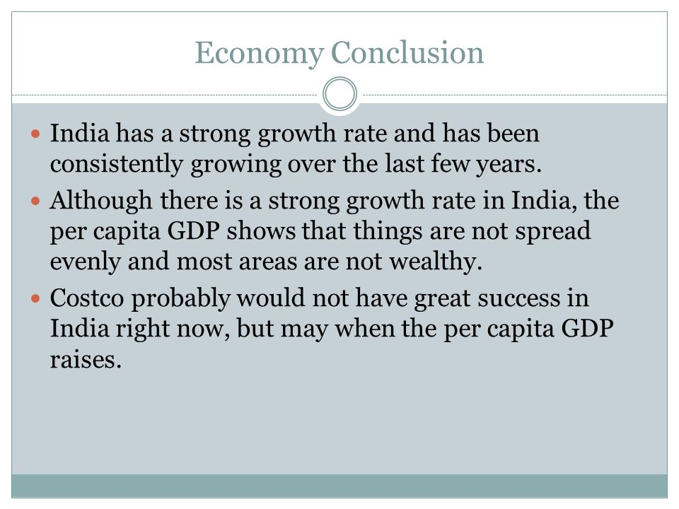 Economy Conclusion India has a strong growth rate and has been consistently growing over the last few years.
