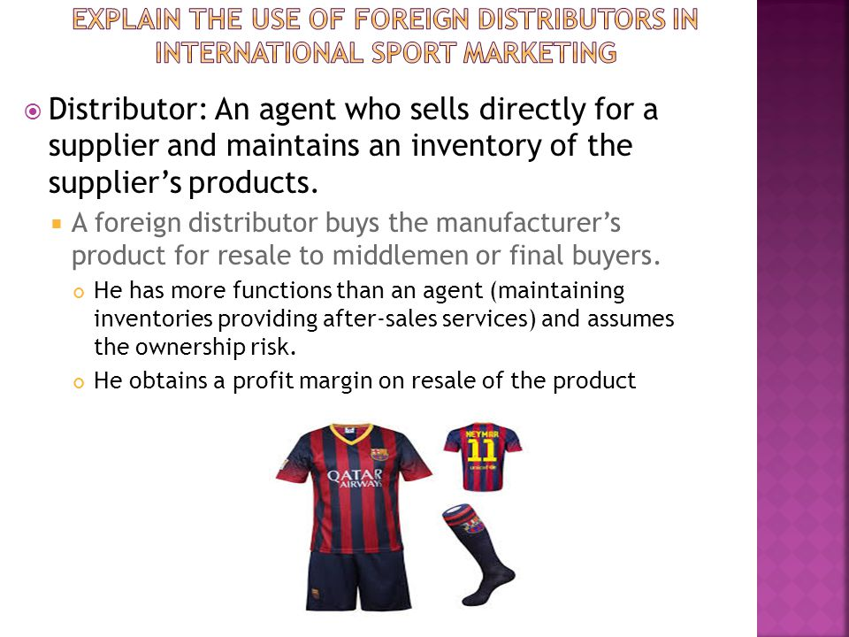 Distributor: An agent who sells directly for a supplier and maintains an inventory of the suppliers products. A foreign distributor buys the manufactu