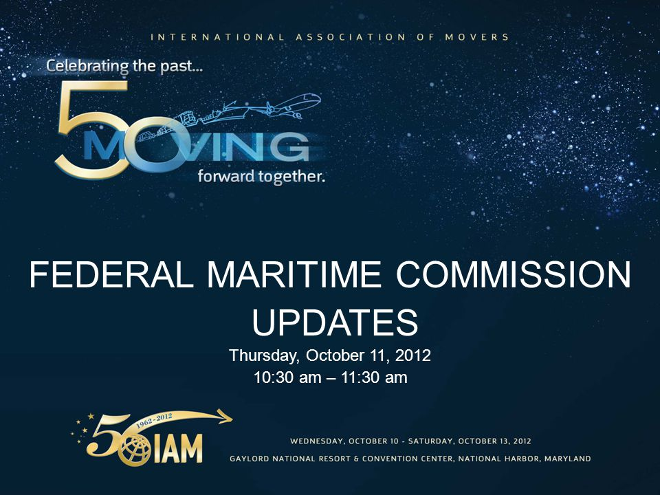 FEDERAL MARITIME COMMISSION UPDATES Thursday, October 11, 2012 10:30 am – 11:30 am