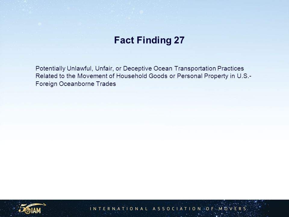Fact Finding 27 Potentially Unlawful, Unfair, or Deceptive Ocean Transportation Practices Related to the Movement of Household Goods or Personal Property in U.S.- Foreign Oceanborne Trades