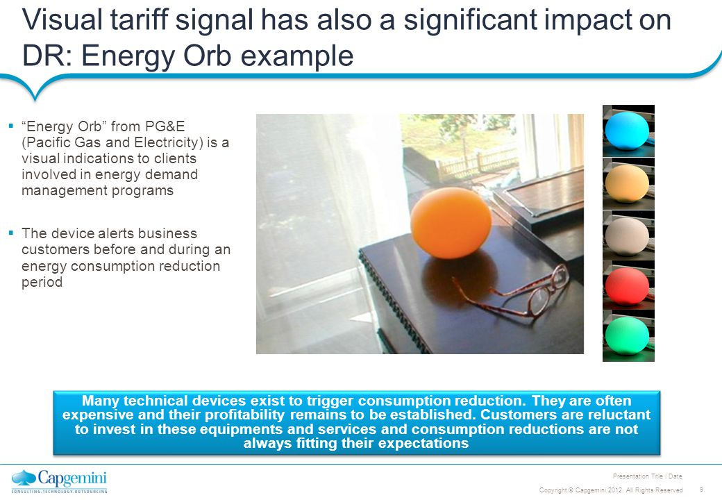 9 Copyright © Capgemini 2012. All Rights Reserved Presentation Title | Date Visual tariff signal has also a significant impact on DR: Energy Orb examp