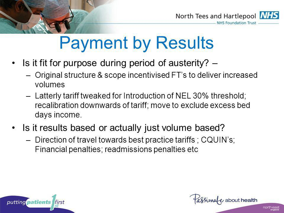 Payment by Results Is it fit for purpose during period of austerity? – –Original structure & scope incentivised FTs to deliver increased volumes –Latt