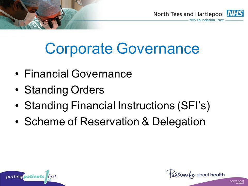 Corporate Governance Financial Governance Standing Orders Standing Financial Instructions (SFIs) Scheme of Reservation & Delegation