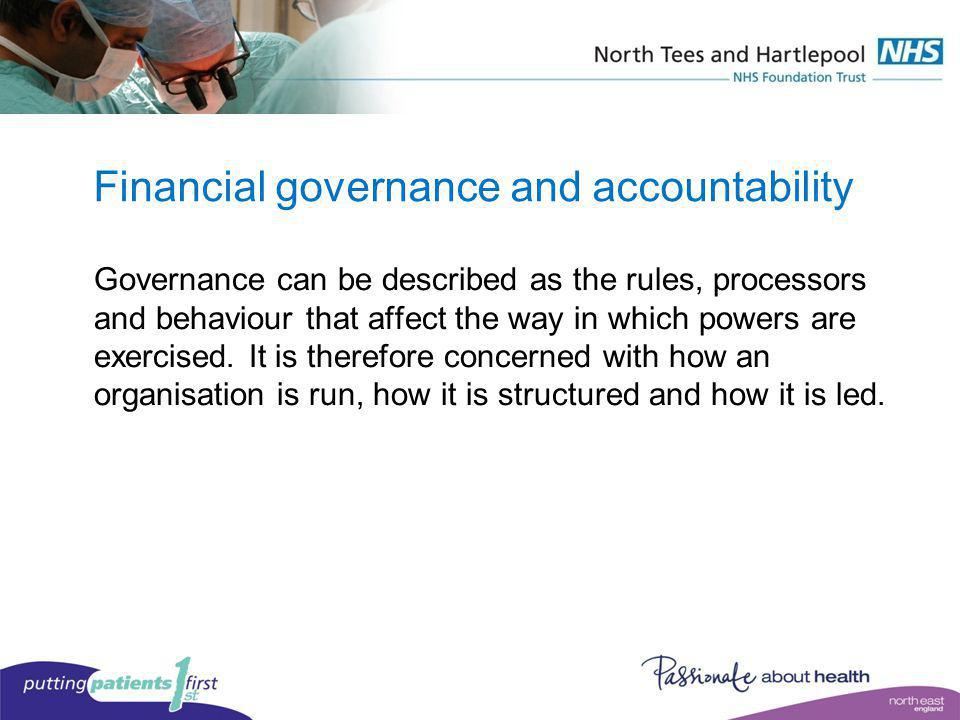 Financial governance and accountability Governance can be described as the rules, processors and behaviour that affect the way in which powers are exe
