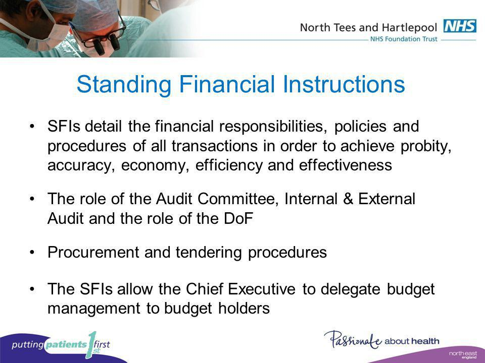 Standing Financial Instructions SFIs detail the financial responsibilities, policies and procedures of all transactions in order to achieve probity, a