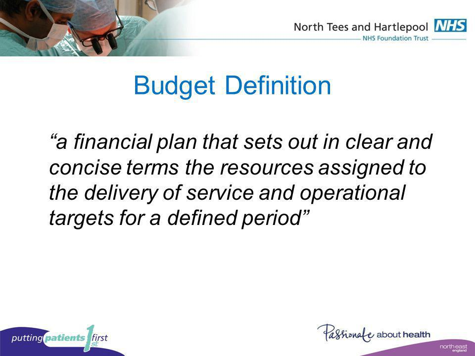 Budget Definition a financial plan that sets out in clear and concise terms the resources assigned to the delivery of service and operational targets
