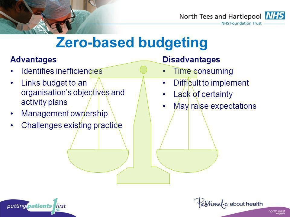 Zero-based budgeting Advantages Identifies inefficiencies Links budget to an organisations objectives and activity plans Management ownership Challeng