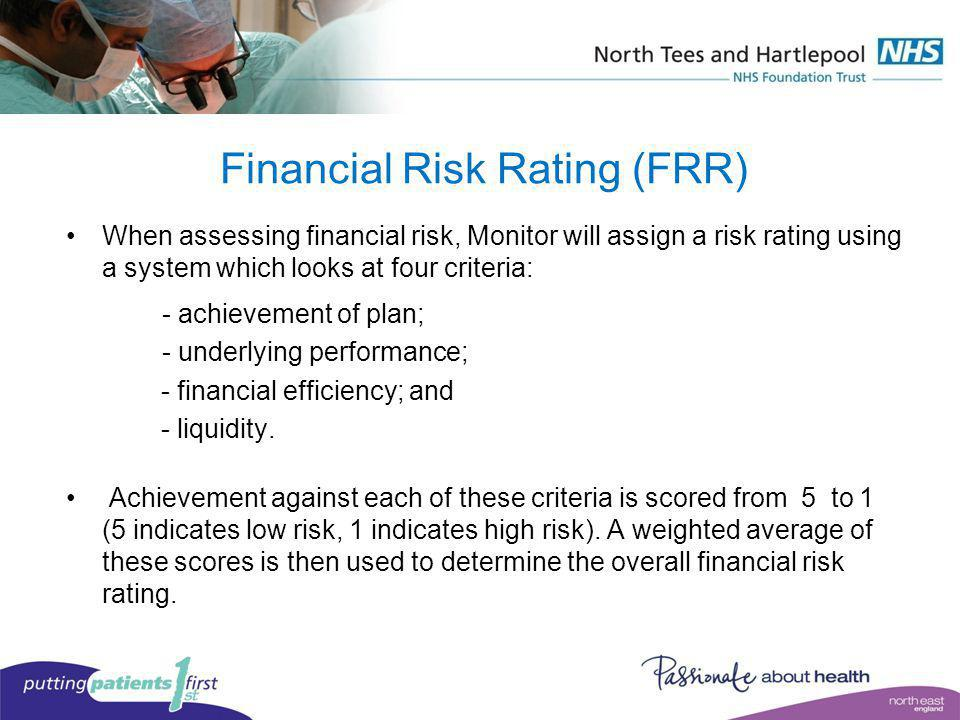 Financial Risk Rating (FRR) When assessing financial risk, Monitor will assign a risk rating using a system which looks at four criteria: - achievemen