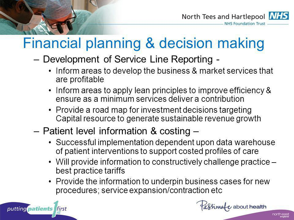 Financial planning & decision making –Development of Service Line Reporting - Inform areas to develop the business & market services that are profitab