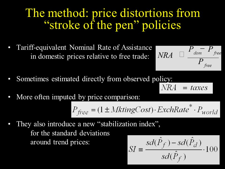 The method: price distortions from stroke of the pen policies Tariff-equivalent Nominal Rate of Assistance in domestic prices relative to free trade: