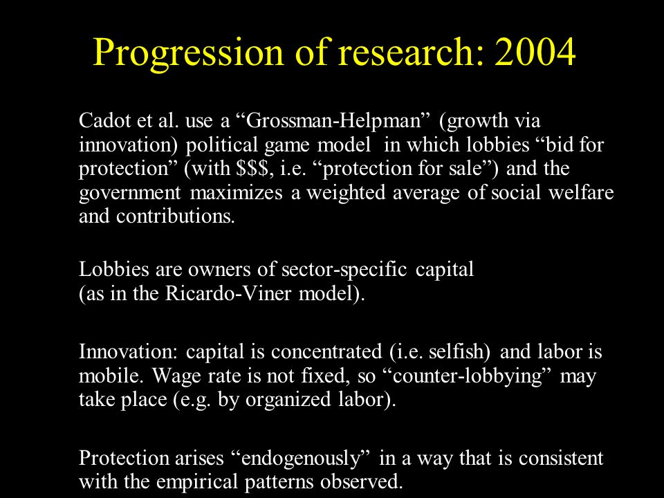 Cadot et al. use a Grossman-Helpman (growth via innovation) political game model in which lobbies bid for protection (with $$$, i.e. protection for sa