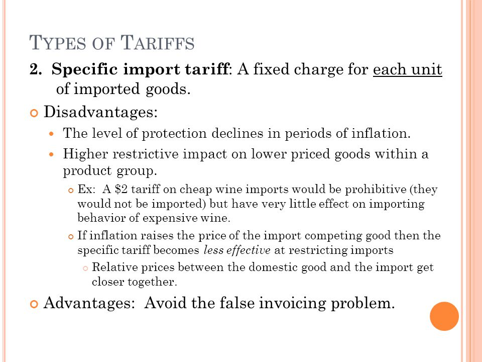 T YPES OF T ARIFFS 2.Specific import tariff : A fixed charge for each unit of imported goods.