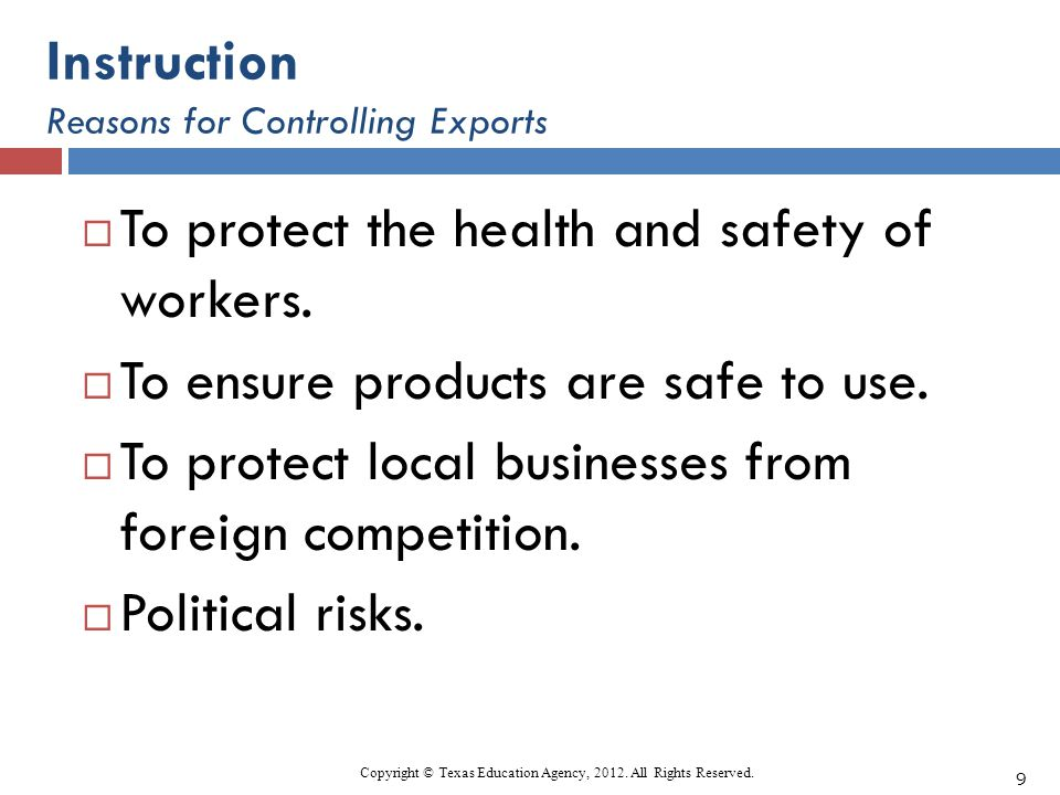 Instruction Reasons for Controlling Exports To protect the health and safety of workers. To ensure products are safe to use. To protect local business