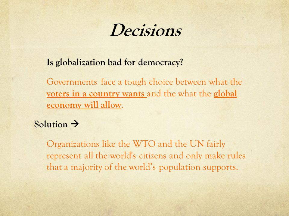 Decisions Is globalization bad for democracy.