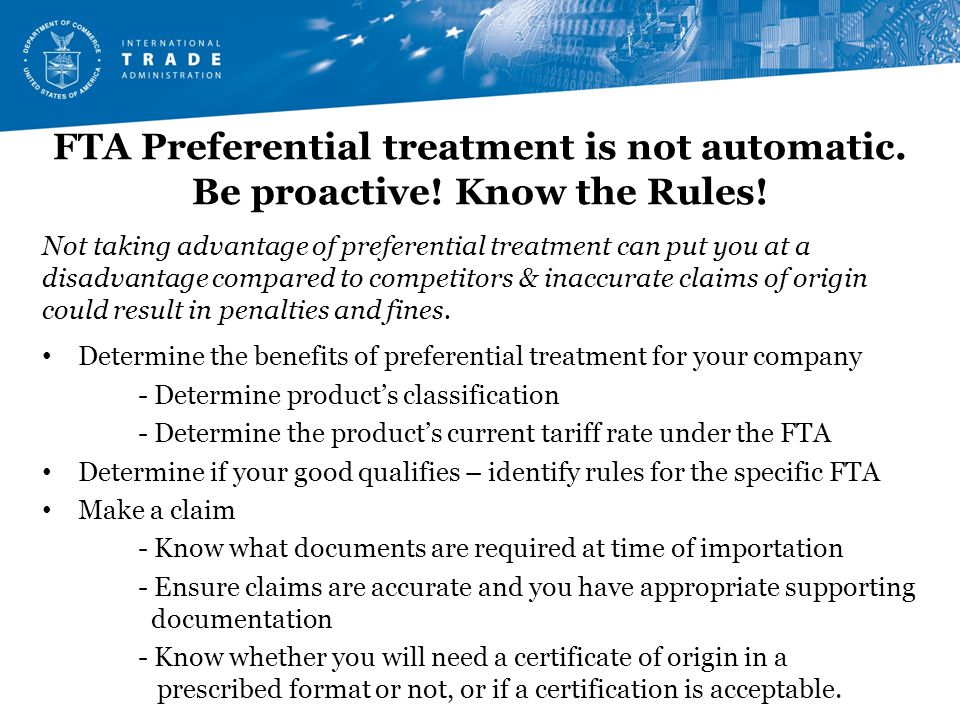 FTA Preferential treatment is not automatic. Be proactive.
