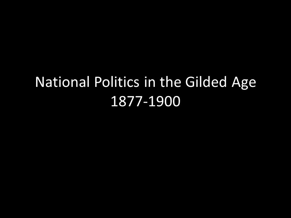 National Politics in the Gilded Age 1877-1900