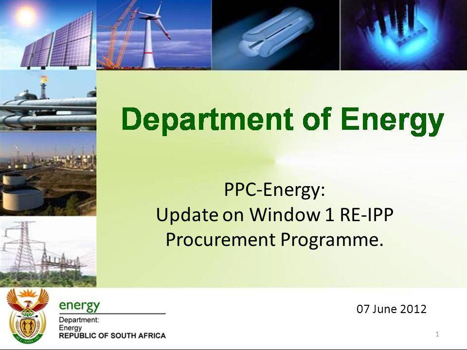 PPC-Energy: Update on Window 1 RE-IPP Procurement Programme. 07 June 2012 1
