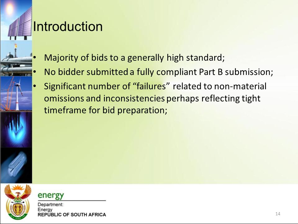 Introduction Majority of bids to a generally high standard; No bidder submitted a fully compliant Part B submission; Significant number of failures re