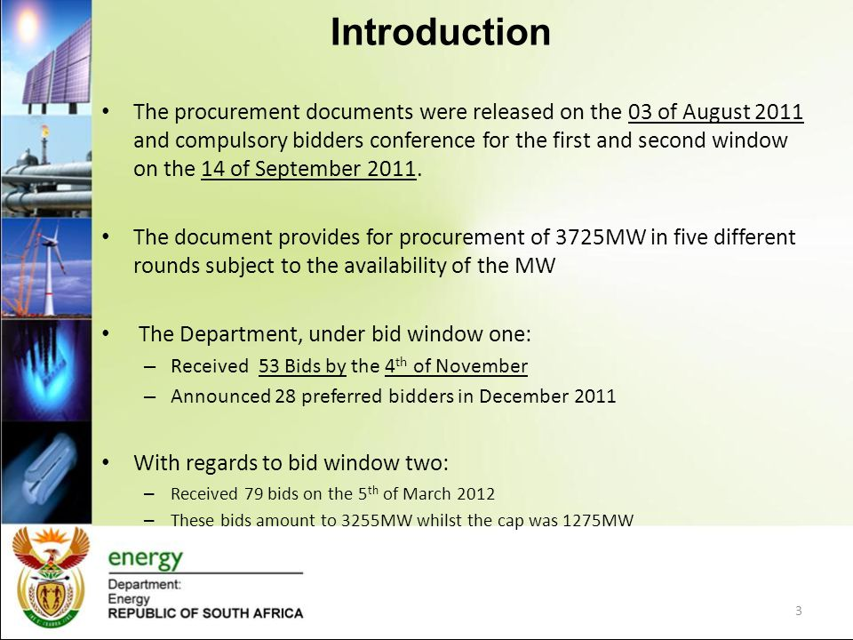 Introduction The procurement documents were released on the 03 of August 2011 and compulsory bidders conference for the first and second window on the