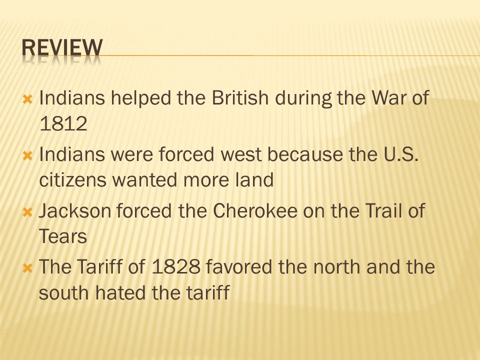 Indians helped the British during the War of 1812 Indians were forced west because the U.S.