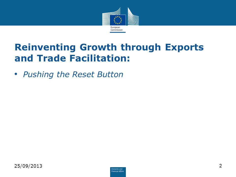 Reinventing Growth through Exports and Trade Facilitation: Pushing the Reset Button 25/09/20132