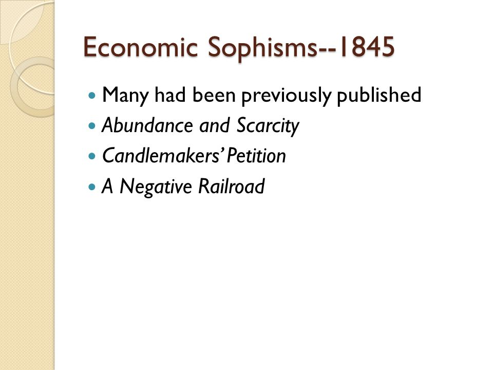 Economic Sophisms--1845 Many had been previously published Abundance and Scarcity Candlemakers Petition A Negative Railroad