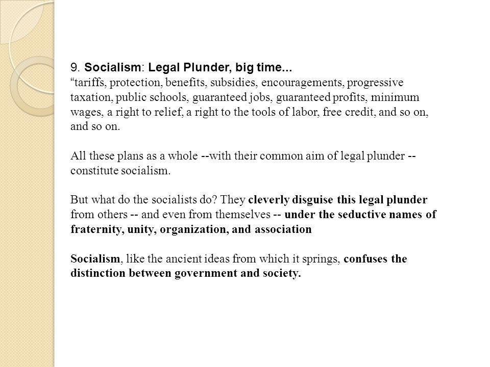 9. Socialism: Legal Plunder, big time...