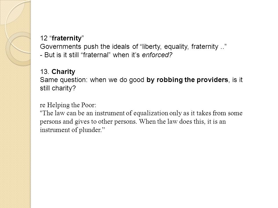 12 fraternity Governments push the ideals of liberty, equality, fraternity.. - But is it still fraternal when its enforced? 13. Charity Same question:
