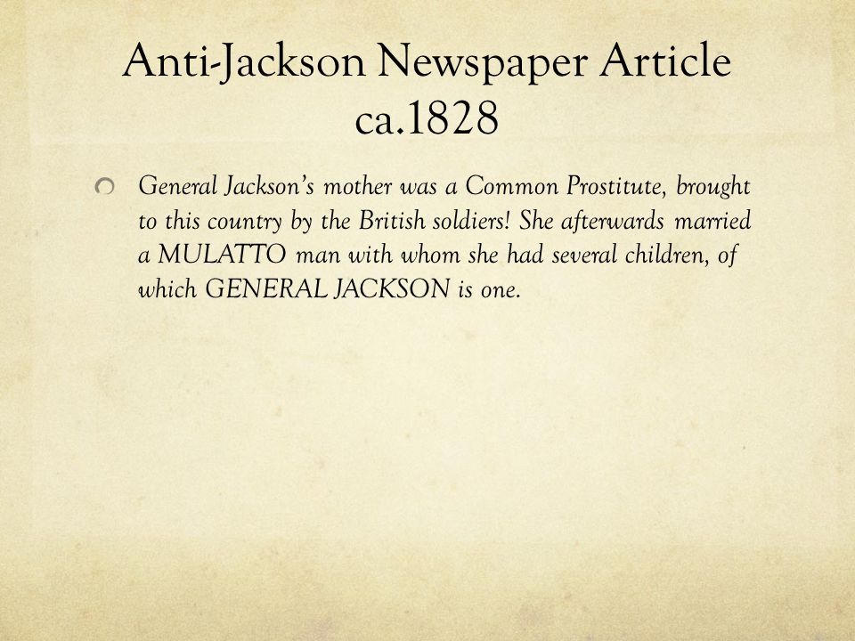 Anti-Jackson Newspaper Article ca.1828 General Jacksons mother was a Common Prostitute, brought to this country by the British soldiers! She afterward