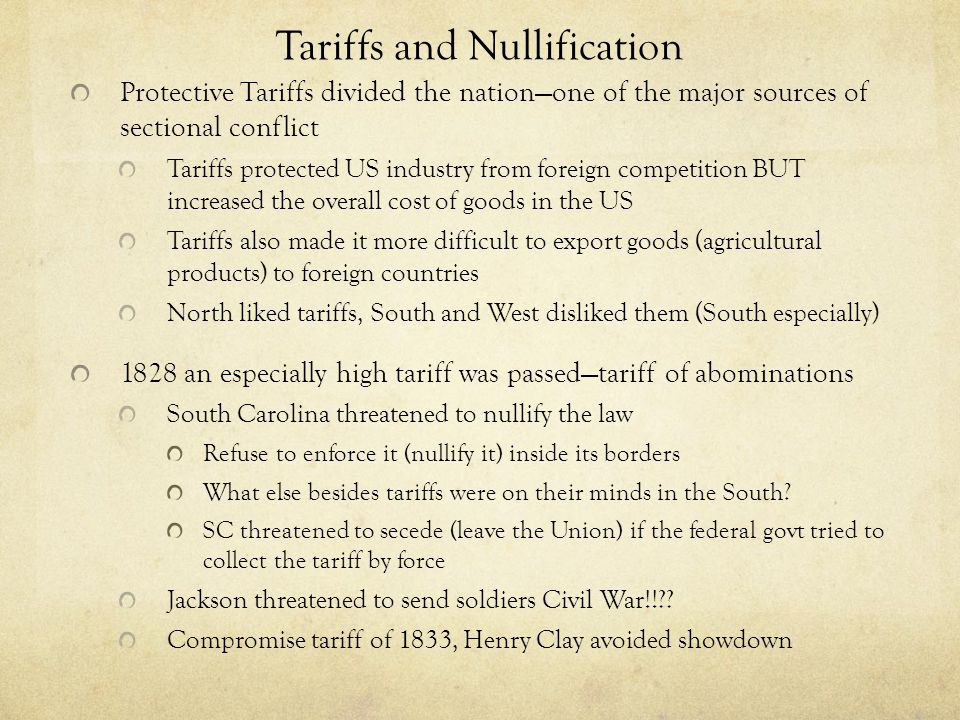 Tariffs and Nullification Protective Tariffs divided the nationone of the major sources of sectional conflict Tariffs protected US industry from forei