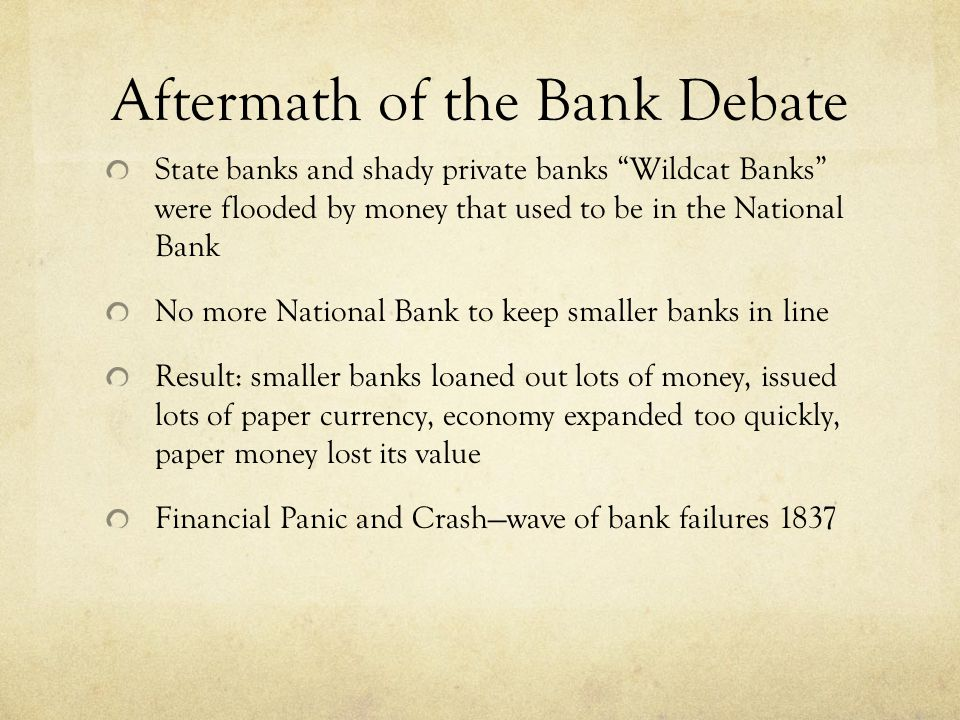 Aftermath of the Bank Debate State banks and shady private banks Wildcat Banks were flooded by money that used to be in the National Bank No more Nati