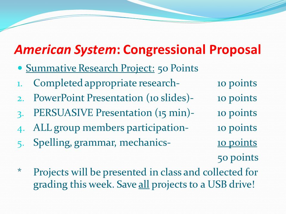 American System: Congressional Proposal Summative Research Project: 50 Points 1. Completed appropriate research-10 points 2. PowerPoint Presentation (