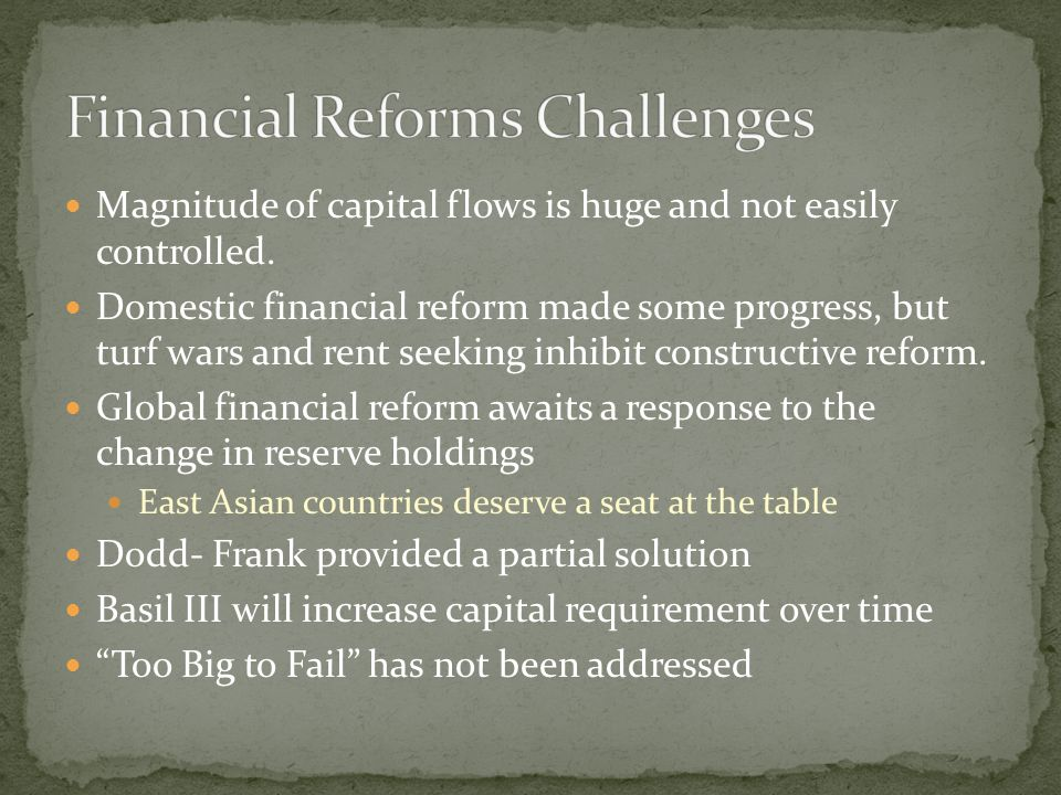Magnitude of capital flows is huge and not easily controlled. Domestic financial reform made some progress, but turf wars and rent seeking inhibit con