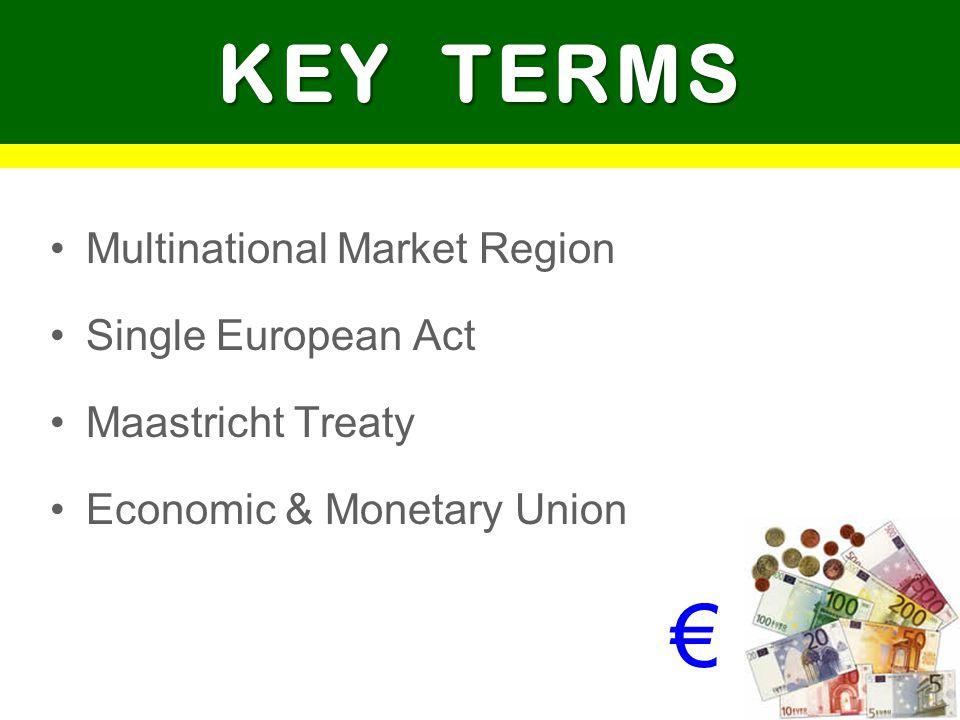 Multinational Market Region Single European Act Maastricht Treaty Economic & Monetary Union KEY TERMS